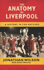 The Anatomy of Liverpool: A History in Ten Matches (English) (Hardcover)