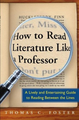 Buy How to Read Literature Like a Professor : A Lively and Entertaining Guide to Reading between the Lines 01 Edition: Book