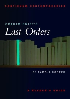 Buy Graham Swift*s Last Orders - A Reader*s Guide (English) 1st Edition: Book