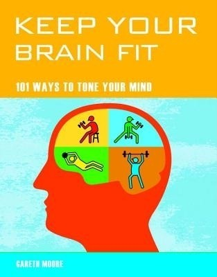 Keep Your Brain Fit: 101 Ways to Tone Your Mind price comparison at Flipkart, Amazon, Crossword, Uread, Bookadda, Landmark, Homeshop18