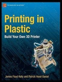 Printing in Plastic: Build Your Own 3D Printer (English) New Edition (Paperback)