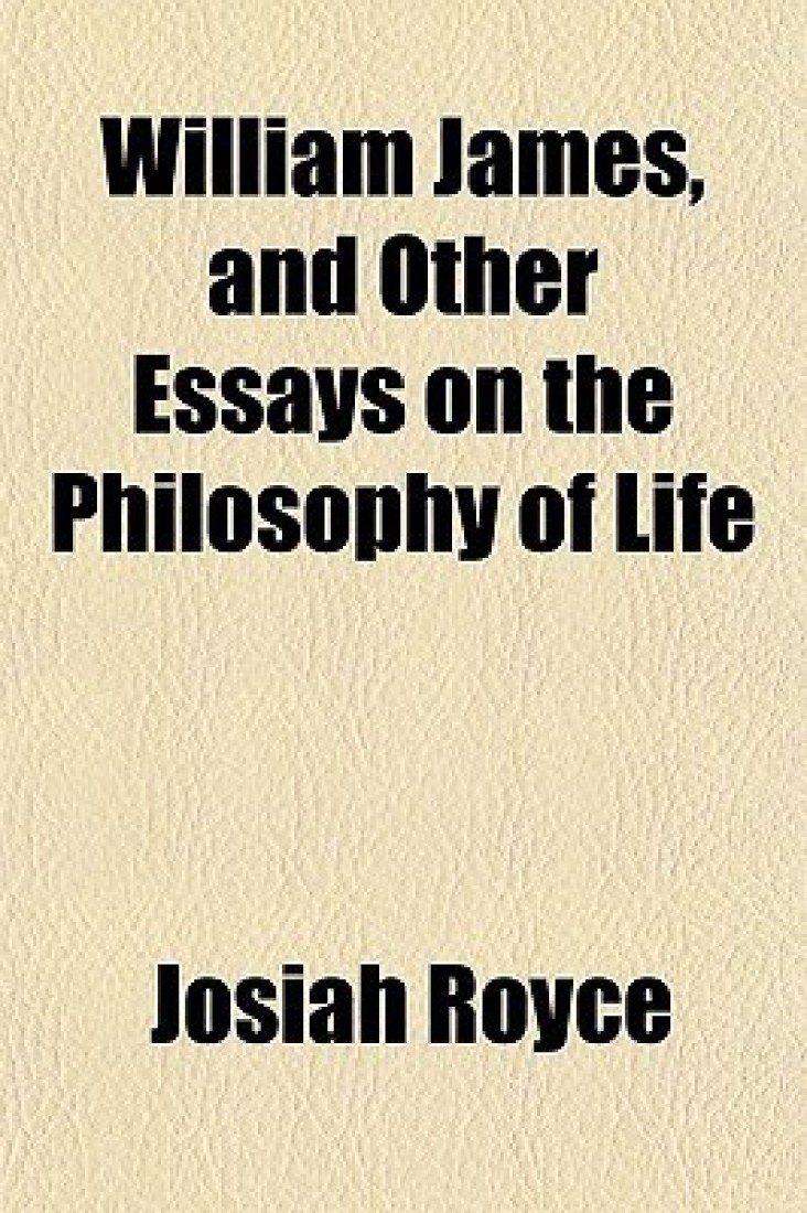 william james and other essays on the philosophy of life William james and other essays on the philosophy of life - ebook written by josiah royce read this book using google play books app on your pc, android, ios devices.