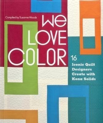 We Love Color: 16 Iconic Quilt Designers Create with Kona Solids price comparison at Flipkart, Amazon, Crossword, Uread, Bookadda, Landmark, Homeshop18