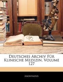 Deutsches Archiv Fr Klinische Medizin, Volume 127 (Paperback)