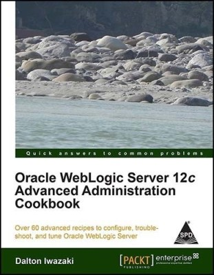 Oracle WebLogic Server 12c Advanced Administration Cookbook (English) 1st  Edition price comparison at Flipkart, Amazon, Crossword, Uread, Bookadda, Landmark, Homeshop18