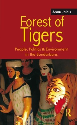 Buy Forest of Tigers: People, Politics and Environment in the Sundarbans: Book