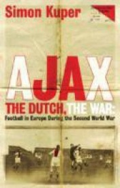 Ajax, The Dutch, The War: Football in Europe During the Second World War (English) (Paperback)