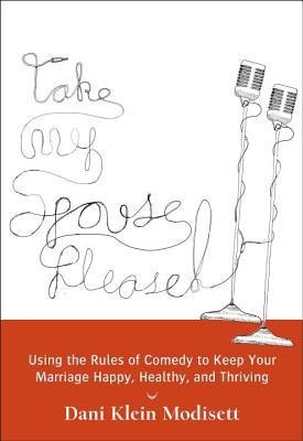 Take My Spouse, Please: How to Keep Your Marriage Happy, Healthy, and Thriving by Following the Rules of Comedy price comparison at Flipkart, Amazon, Crossword, Uread, Bookadda, Landmark, Homeshop18