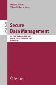 Secure Data Management: 4th Vldb Workshop, Sdm 2007, Vienna, Austria, September 23-24, 2007, Proceedings (English) (Paperback)