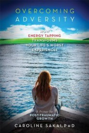 Overcoming Adversity: How Energy Tapping Transforms Your Life's Worst Experiences: A Primer for Post-Traumatic Growth (Paperback)