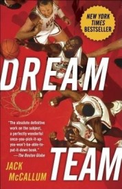 Dream Team: How Michael, Magic, Larry, Charles, and the Greatest Team of All Time Conquered the World and Changed the Game of Basketball Forever (Paperback)