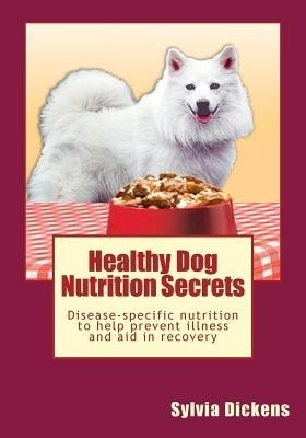 Healthy Dog Nutrition Secrets: Disease-Specific Nutrition to Help Prevent Illness and Aid in Recovery price comparison at Flipkart, Amazon, Crossword, Uread, Bookadda, Landmark, Homeshop18
