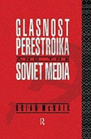 Glasnost, Perestroika and the Soviet Media (English) (Hardcover)