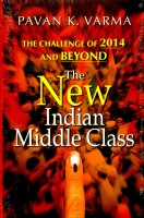 The New Indian Middle Class : The Challange of 2014 and Beyond (English): Book