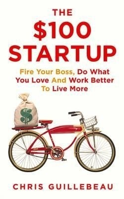 Buy The $100 Startup: Fire Your Boss, Do What You Love and Work Better to Live More (English): Book