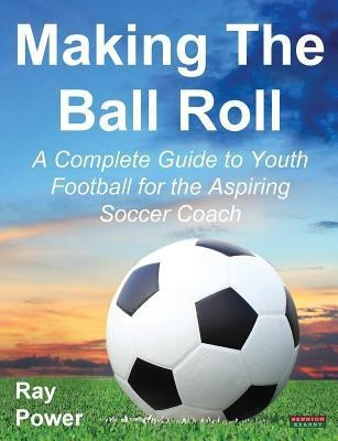Making the Ball Roll: A Complete Guide to Youth Football for the Aspiring Soccer Coach (English) price comparison at Flipkart, Amazon, Crossword, Uread, Bookadda, Landmark, Homeshop18