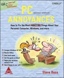 PC Annoyances, 2/ed :How To Fix The Most Annoying Things About Your Personal Compter, Wind & More, 268 Pages 0th Edition (English) 0th Edition (Paperback)