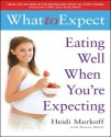 What to Expect: Eating Well When You're Expecting (What to Expect) (English): Book