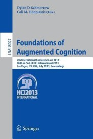 Foundations of Augmented Cognition: 5th International Conference, AC 2013, Held as Part of Hci International 2013, Las Vegas, NV, USA, July 21-26, 201 (English) (Paperback)