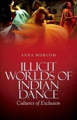 Illicit Worlds of Indian Dance: Cultures of Exclusion price comparison at Flipkart, Amazon, Crossword, Uread, Bookadda, Landmark, Homeshop18