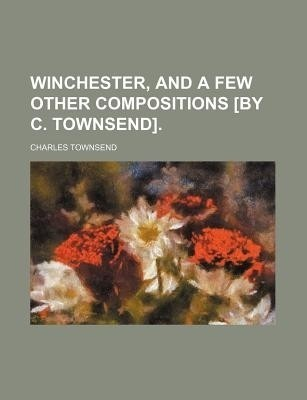 Winchester, and a Few Other Compositions [By C. Townsend]. price comparison at Flipkart, Amazon, Crossword, Uread, Bookadda, Landmark, Homeshop18