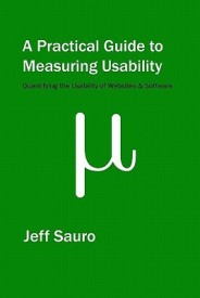 A Practical Guide to Measuring Usability: 72 Answers to the Most Common Questions about Quantifying the Usability of Websites and Software (English) (Paperback)