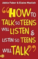 How to Talk So Teens Will Listen and Listen So Teens Will Talk: Book