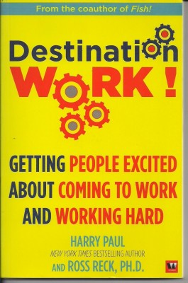 Destination Work: Getting people excited about coming to work and working hard price comparison at Flipkart, Amazon, Crossword, Uread, Bookadda, Landmark, Homeshop18