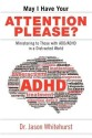 May I Have Your Attention Please?: Ministering to Those with ADD/ADHD in a Distracted World: Book