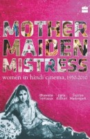Mother Maiden Mistress: Women In Hindi Cinema, 1950-2010: Book