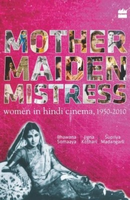 Buy Mother Maiden Mistress: Women In Hindi Cinema, 1950-2010 (English): Book