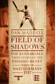 Field of Shadows: The English Cricket Tour of Nazi Germany 1937 (English) (Hardcover)