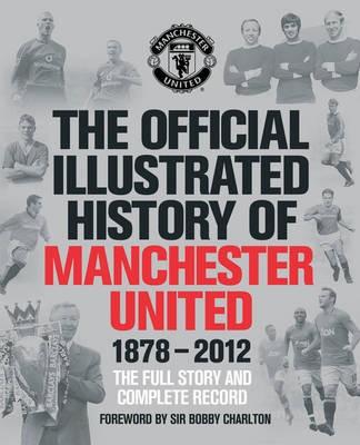 The Official Illustrated History of Manchester United (1878 - 2012) price comparison at Flipkart, Amazon, Crossword, Uread, Bookadda, Landmark, Homeshop18