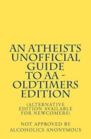 An Atheists Unofficial Guide to AA - Oldtimers Edition (English) (Paperback)