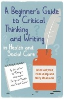 A Beginner's Guide to Critical Thinking and Writing in Health and Social Care (English): Book