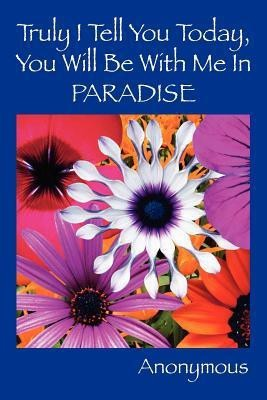 Truly I Tell You Today, You Will Be with Me in Paradise price comparison at Flipkart, Amazon, Crossword, Uread, Bookadda, Landmark, Homeshop18