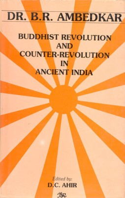 Buy DR. B.R. AMBEDKAR: BUDDHIST REVOLUTION AND COUNTER-REVOLUTUION IN ANCIENT INDIA: Book