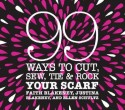 99 Ways to Cut, Sew, Tie and Rock Your Scarf (English): Book