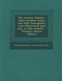 Chronic Diseases: Their Peculiar Nature and Their Homopathic Cure (Theoretical Part Only in This Volume) (English) (Paperback)