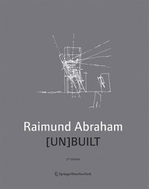Raimund Abraham - [Un]Built, 2nd Ed. (English) (Hardcover)
