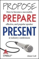 Propose - How to become a successful / Prepare - effective and popular speaker / Present - at industry conferences (English) 1st  Edition: Book