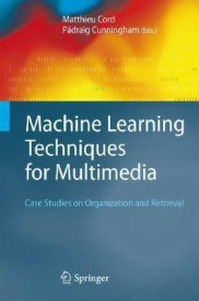 Machine Learning Techniques for Multimedia: Case Studies on Organization and Retrieval (English) 1st Edition (Hardcover)
