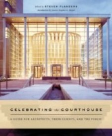 Celebrating the Courthouse: A Guide for Architects, Their Clients, and the Public (English) HRD Edition (Hardcover)