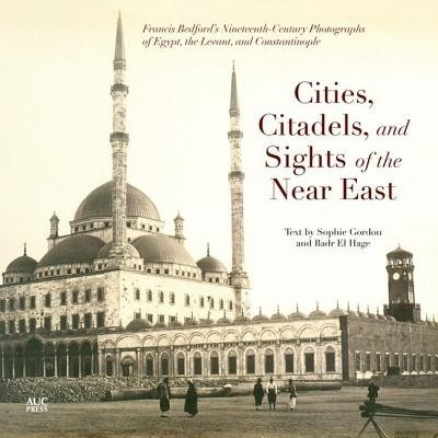 Cities, Citadels, and Sights of the Near East: Francis Bedford's Nineteenth-Century Photographs of Egypt, the Levant, and Constantinople price comparison at Flipkart, Amazon, Crossword, Uread, Bookadda, Landmark, Homeshop18
