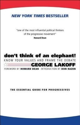 Buy Don't Think of an Elephant!: Know Your Values and Frame the Debate--The Essential Guide for Progressives: Book