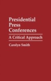 Presidential Press Conferences: A Critical Approach (English) (Hardcover)