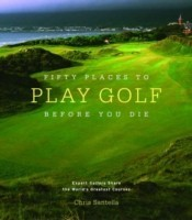 Fifty Places to Play Golf Before You Die (English): Book