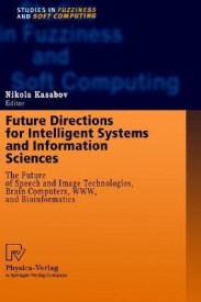 Future Directions for Intelligent Systems and Information Sciences: The Future of Speech and Image Technologies, Brain Computers, WWW, and Bioinformatics (English) illustrated edition Edition (Hardcover)