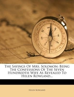 The Sayings of Mrs. Solomon: Being the Confessions of the Seven Hundredth Wife as Revealed to Helen Rowland... (English) price comparison at Flipkart, Amazon, Crossword, Uread, Bookadda, Landmark, Homeshop18