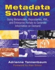 Metadata Solutions: Using Metamodels, Repositories, XML, and Enterprise Portals to Generate Information on Demand (English) 1st Edition (Paperback)